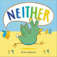 "The cover shows two pairs, each with a rabbit and a chick. The chick in the most prominent pair is vocalizing the word ""Neither"" in a speech bubble, referring to the baby animal in the foreground, who is ""neither"" rabbit nor chick. but a blend of both, with the legs, beak, and wings of a chick and the ears and tail of a rabbit."