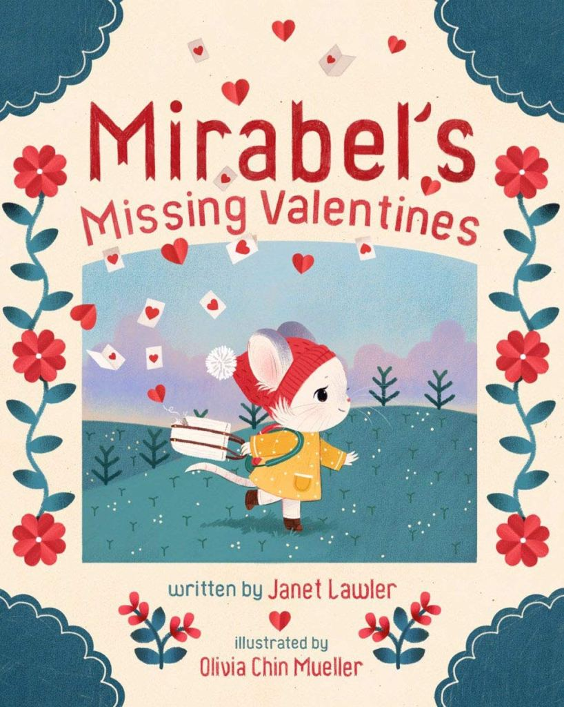 The cover shows the titular rabbit, Mirabel, walking across a field, not noticing as valentines fly out of her bag behind her. The picture is surrounded with a frame of red and green flowers, red hearts, and more valentines.