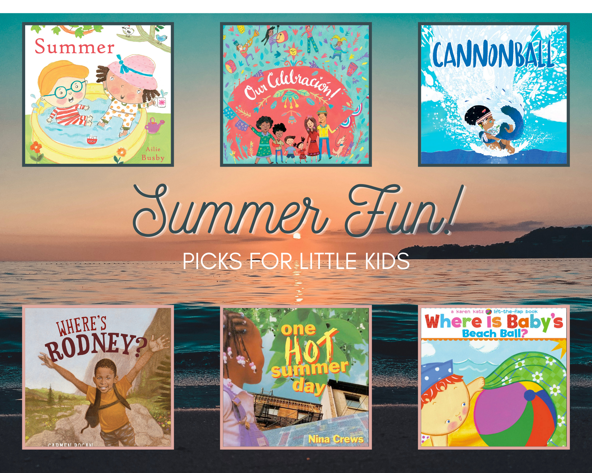 Summer by Ailie Busby Our Celebración! by Susan Middleton Elya Cannonball by Sacha Cotter Where Is Baby's Beach Ball? by Karen Katz One Hot Summer Day by Nina Crews Where's Rodney? by Carmen Bogan
