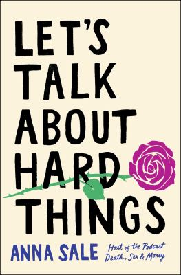 """The book cover shows a pink rose with a thorny green stem, winding through the black lettering of the title against a cream-colored background. The author's name, Anna Sale, and """"Host of the Podcast Death, Sex & Money"""" are written in cornflower blue."""