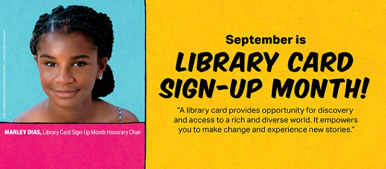 """The photograph shows Library Card Sign-Up Month Honorary Chair Marley Dias and reads """"September is Library Card Sign-Up Month! A library card provides opportunity for discovery and access to a rich and diverse world. It empowers you to make change and experience new stories."""""""